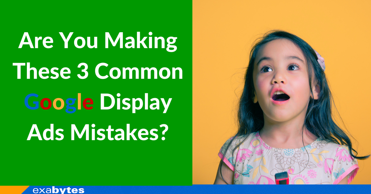 Are You Making These 3 Common Google Display Ads Mistakes