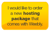 I would like to order a new hosting package that comes with weebly